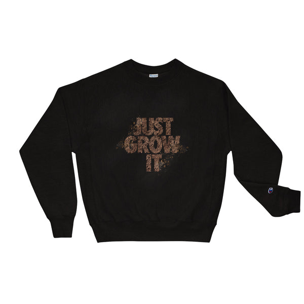 JUST GROW IT Champion Sweatshirt