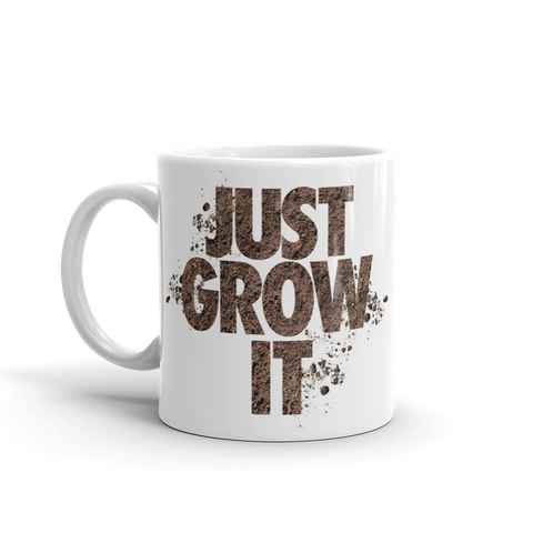 JUST GROW IT Mug