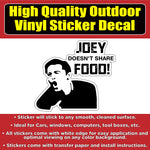FRIENDS Joey Doesn't Share Food Vinyl Car Window Laptop Bumper Sticker Decal