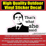 That's What She Said- The Office TV Show Vinyl Car Window Laptop Bumper Sticker Decal