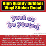 Yeet or be Yeeted Vinyl Car Window Laptop Bumper Sticker Decal