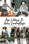 TOP 5 WAYS TO WEAR CAMOUFLAGE @PERSONALLYSHE - Personally She