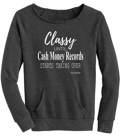 Classy Until Cash Money Records Sweatshirt