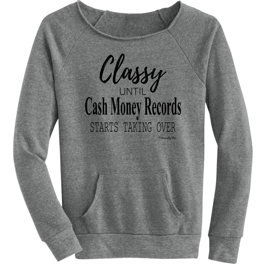 Classy Until Cash Money Records Sweatshirt - Personally She