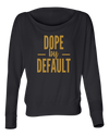 Dope by Default Flowy Long Sleeve Shirt