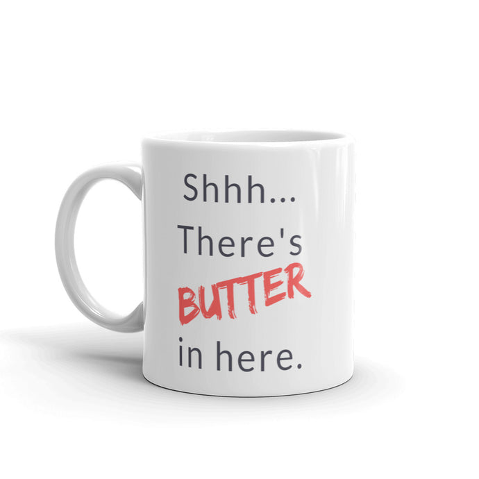 Shhhh...There's Butter in Here - Mug