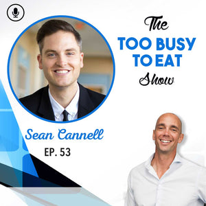 53: Sean Cannell – How Healthy Lifestyle Choices Affect Personal and Business Success