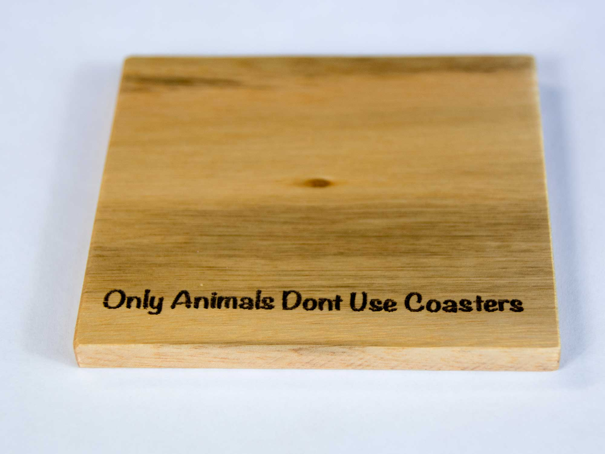 Only Animals Don't Use Coasters - Coasters (Tasmanian Blue Gum)