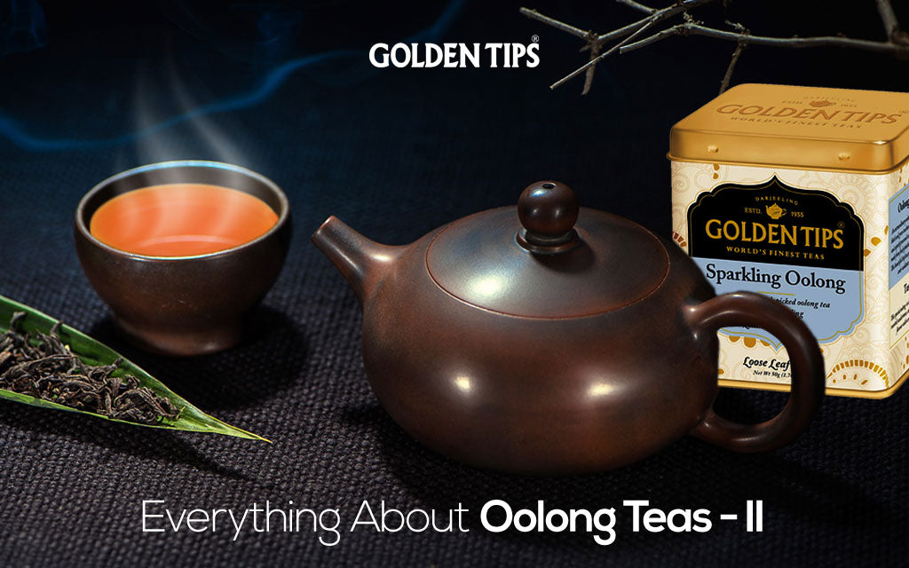Everything About Oolong Teas - Part 2