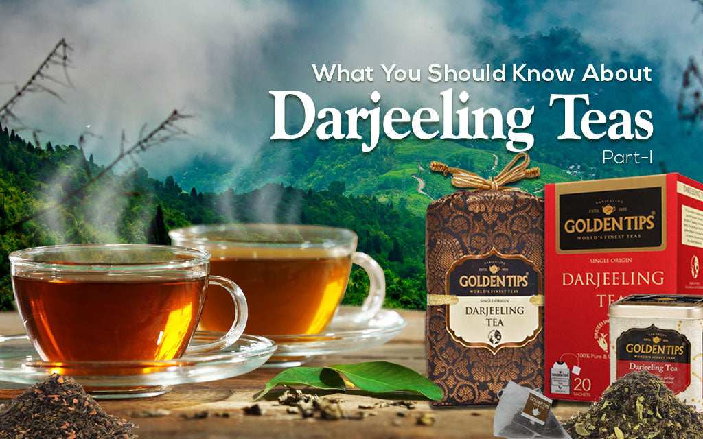 Part 1: All About Darjeeling Teas