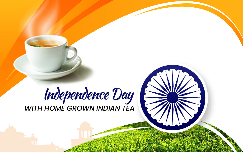Celebrating Independence Day with Your Loved Ones Through Authentic Indian Tea