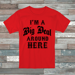 I'M A BIG DEAL AROUND HERE MEN SHORT SLEEVE T-SHIRT