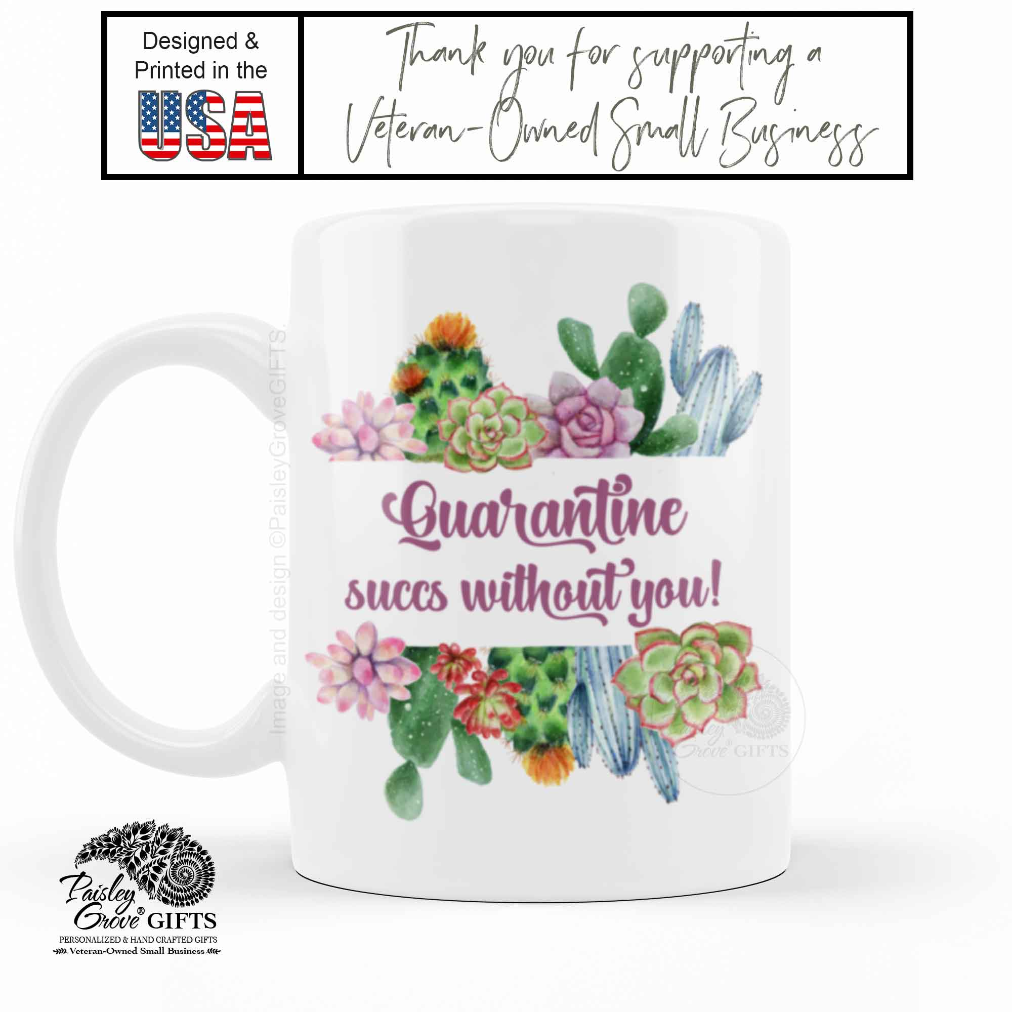 Quarantine Succs Without You, Succulent Cactus Mug | PaisleyGroveGIFTS P010a