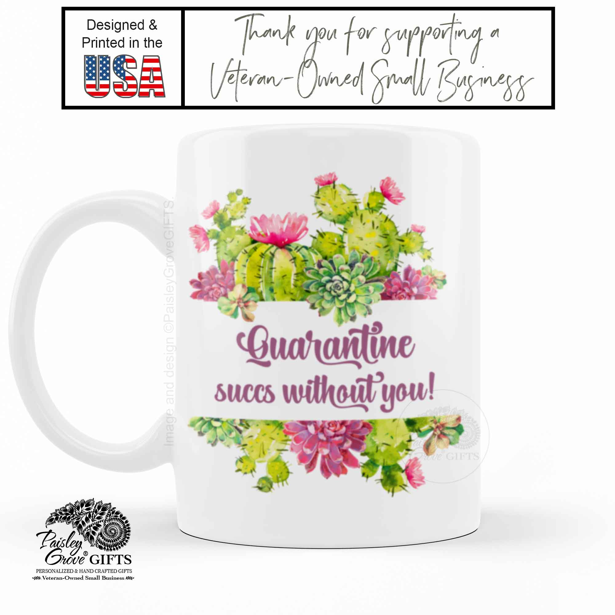CopyrightPaisleyGroveGIFTS P010a Quarantine succs without you coffee cup from Veteran owned small business