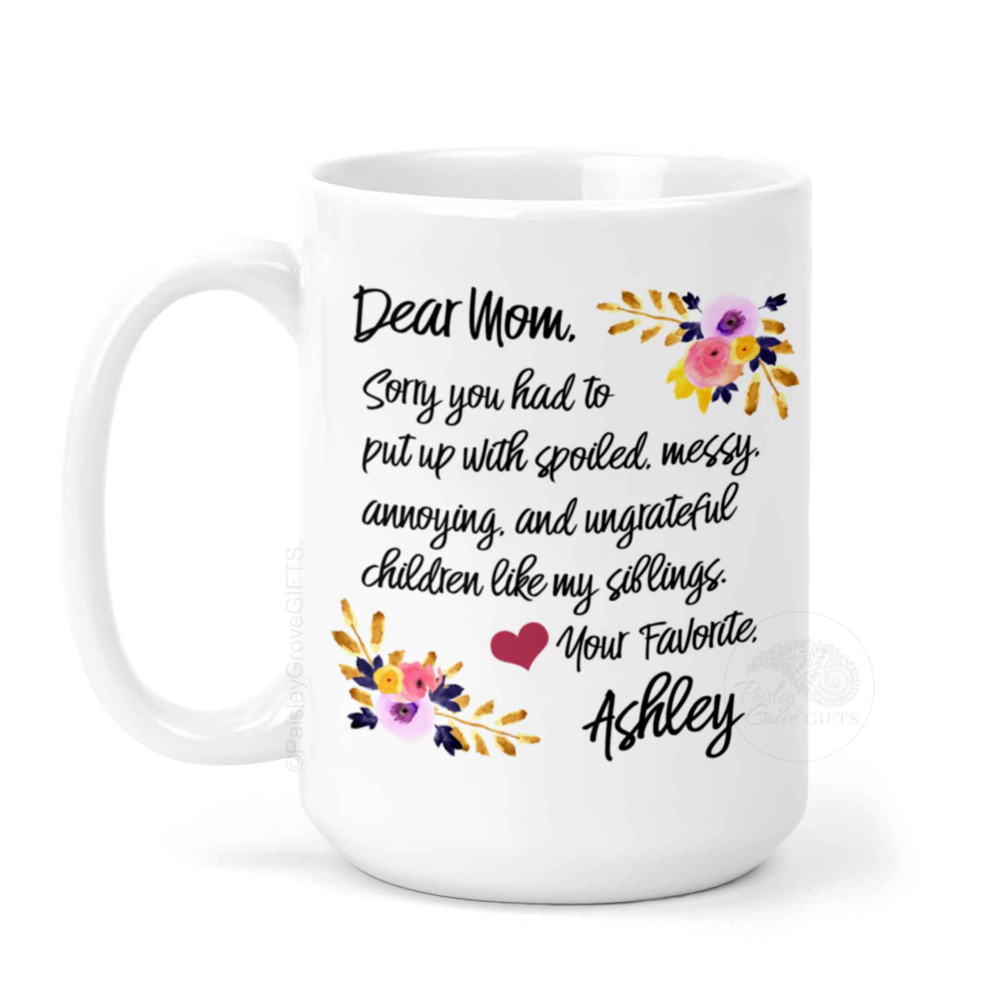 CopyrightPaisleyGroveGIFTS P011a Personalized Funny Coffee Mug from Mom from Favorite Child with watercolor flowers 15 ounce