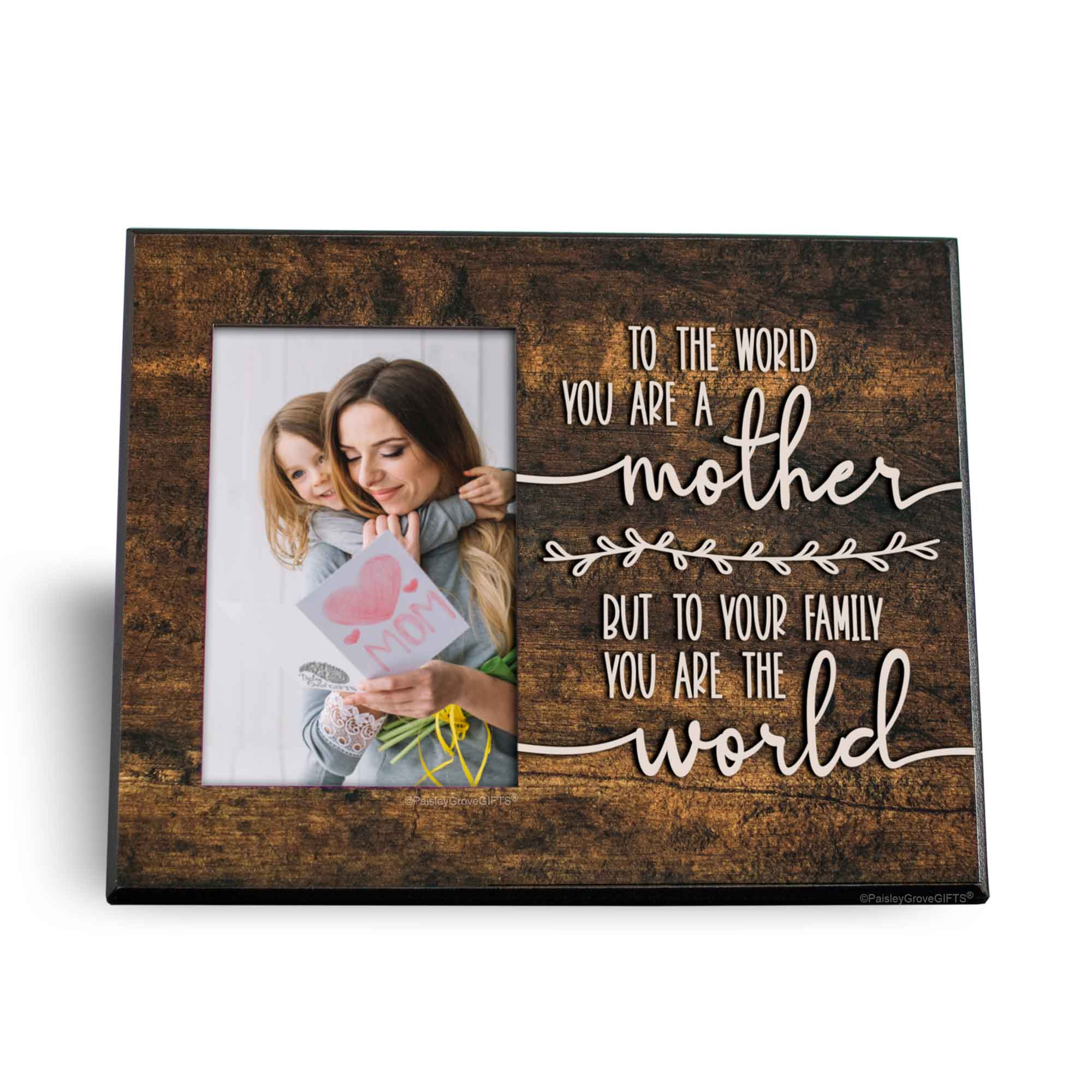 to the world you are a mother but to your family you are the world picture frame for mom from PaisleyGroveGIFTS.com