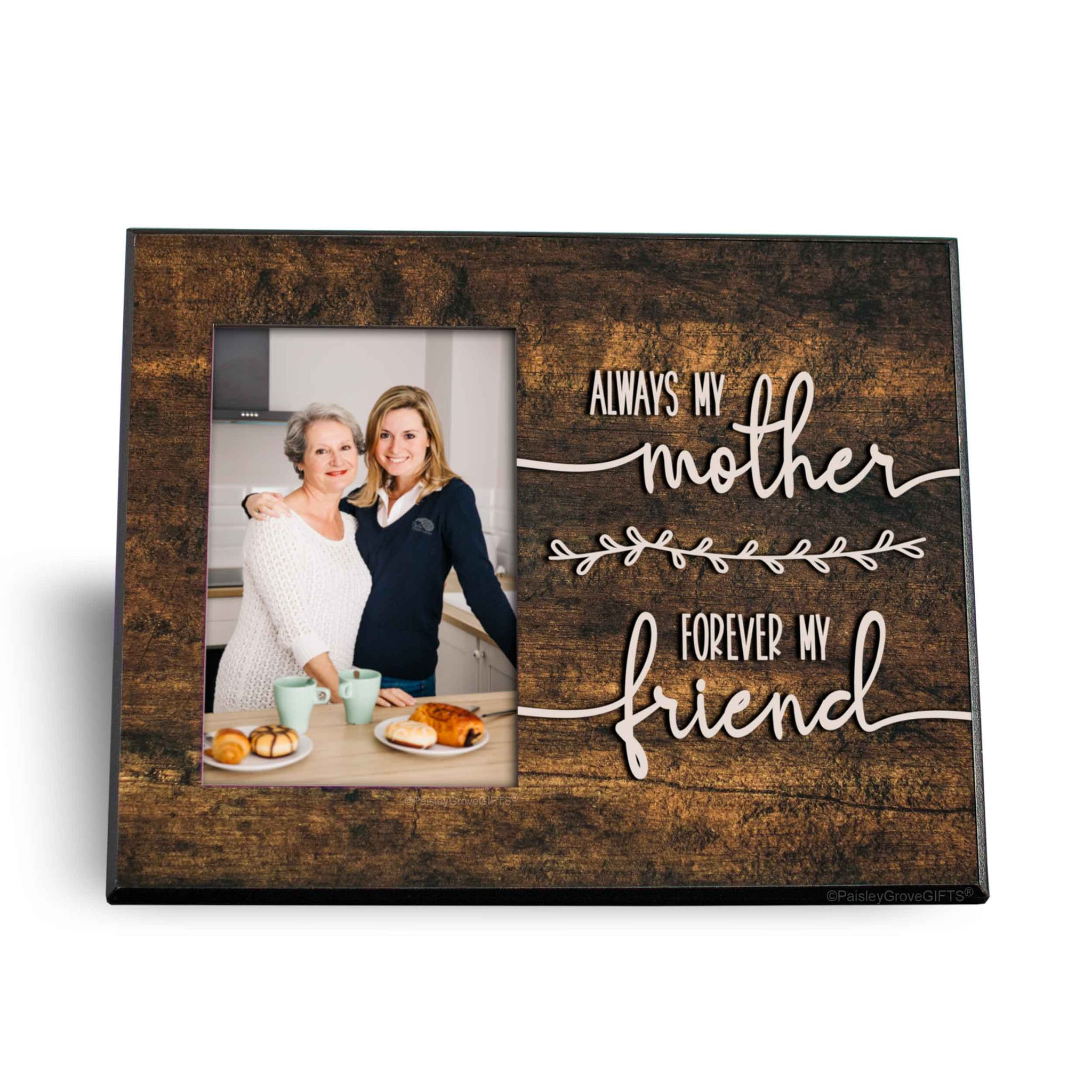 CopyrightPaisleyGroveGIFTS S201c1 Always my mother forever my friend Mom Quote on 8x10 frame rustic farmhouse style