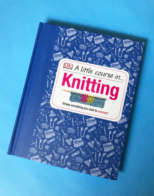 A Little Course in Knitting: Simply Everything You Need to Succeed. Hardcover Book