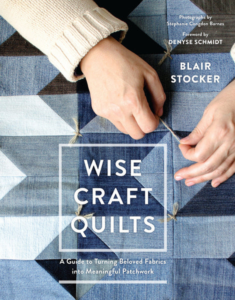 Wise Craft Quilts Book, Blair Stocker