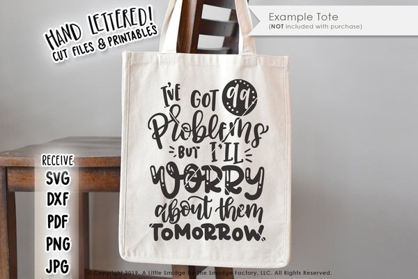 I've Got 99 Problems But I'll Worry About Them Tomorrow SVG & Printable