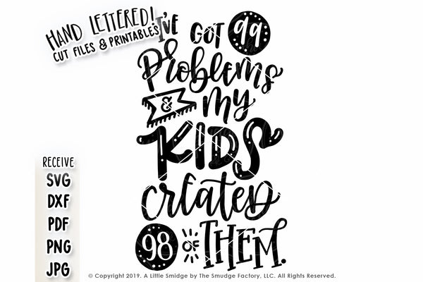 I've Got 99 Problems But My Kids Created 98 Of Them SVG & Printable