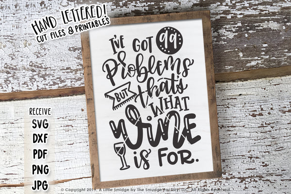 I've Got 99 Problems But That's What Wine Is For SVG & Printable