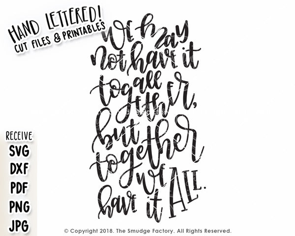 We May Not Have It All Together, But Together We Have It All SVG & Printable