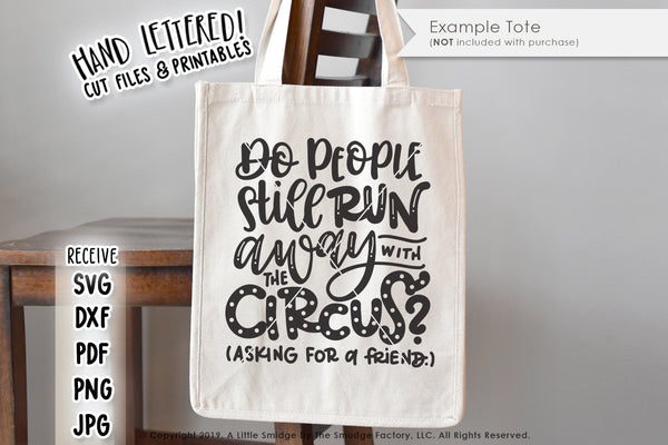 Do People Still Run Away With The Circus? Asking For A Friend SVG & Printable