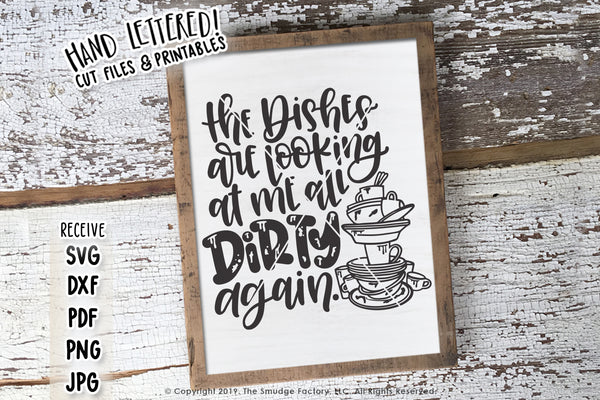 The Dishes Are Looking At Me All Dirty Again SVG & Printable