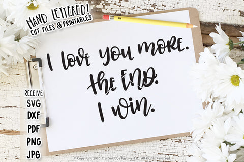 I Love You More, The End, I Win SVG & Printable