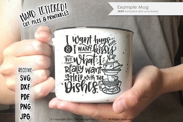 I Want Hugs & I Want Kisses, But What I Really Want Is Help With The Dishes SVG & Printable
