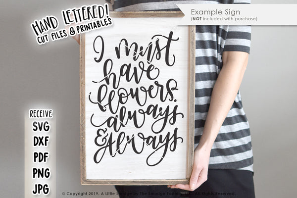 I Must Have Flowers SVG & Printable