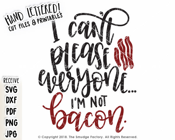 I Can't Please Everyone, I'm Not Bacon SVG & Printable