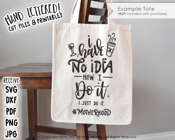 I Have No Idea How I Do It (Motherhood) SVG & Printable