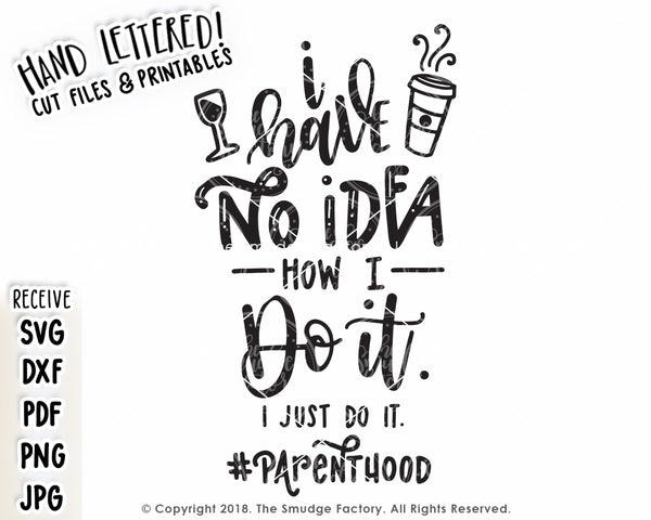 I Have No Idea How I Do It (Parenthood) SVG & Printable