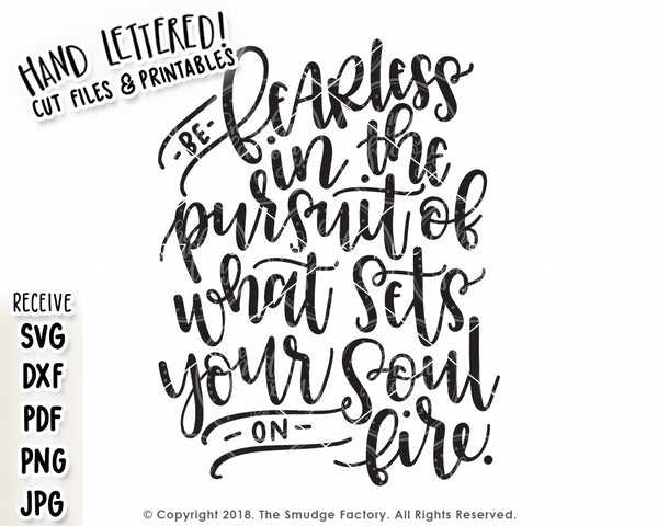 Be Fearless In The Pursuit Of What Sets Your Soul On Fire SVG & Printable