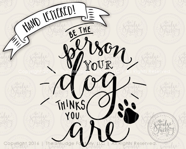 Be The Person Your Dog Thinks You Are SVG & Printable