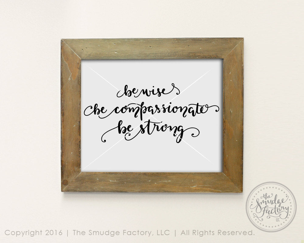 Be Wise, Be Compassionate, Be Strong SVG & Printable