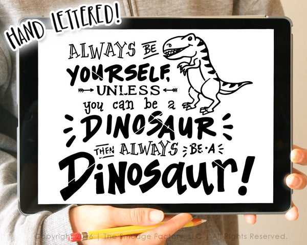 Be Yourself, Unless You Can Be A Dinosaur, Then Always Be A Dinosaur SVG & Printable
