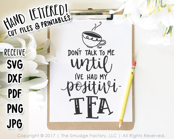 Don't Talk To Me Until I've Had My Positivi-TEA SVG & Printable