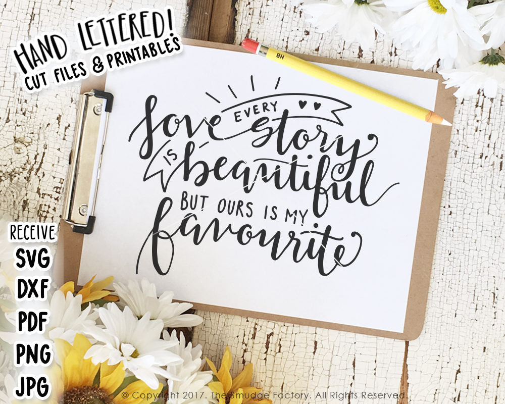 Every Love Story Is Beautiful But Ours Is My Favourite SVG & Printable