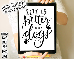 Life Is Better With Dogs SVG & Printable