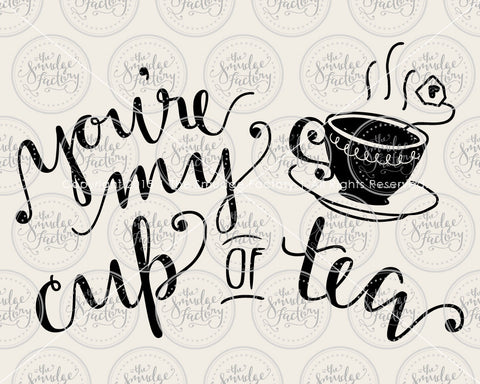 You're My Cup of Tea SVG & Printable