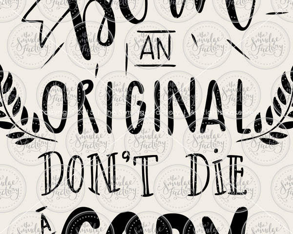 You Were Born an Original, Don't Die a Copy SVG & Printable