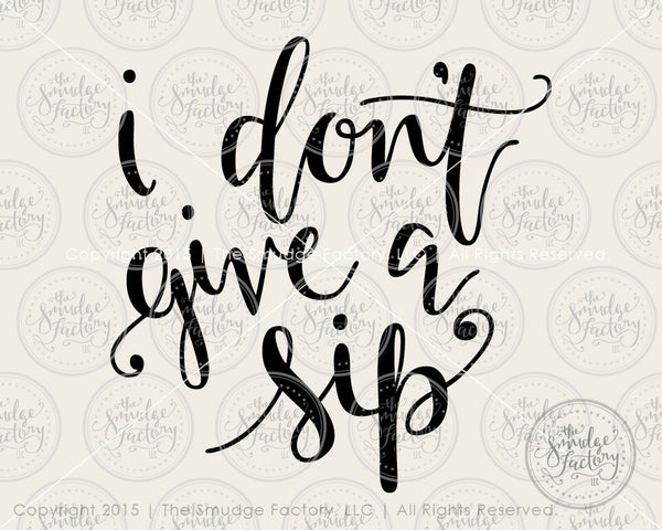 I Don't Give A Sip SVG & Printable