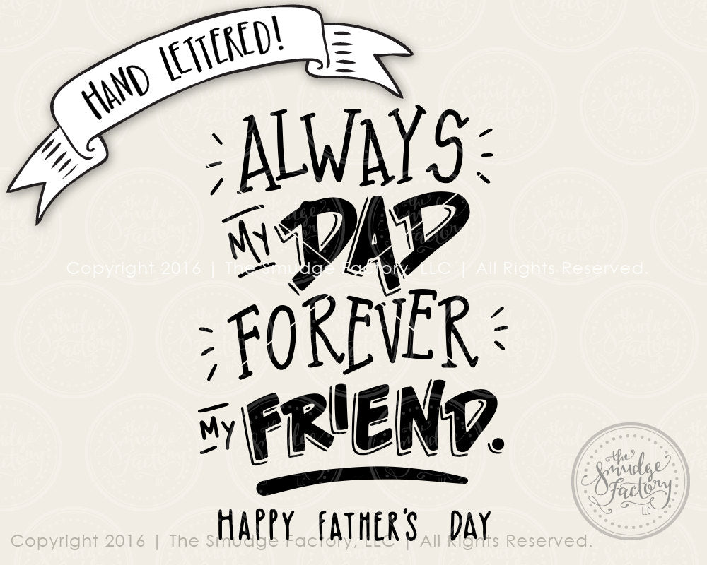 Always My Dad, Forever My Friend, Happy Father's Day SVG & Printable