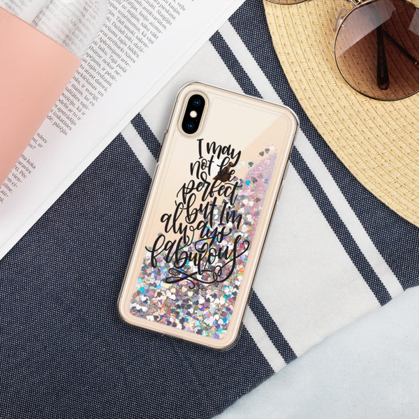 I May Not Be Perfect, But I'm Alway Fabulous Liquid Glitter Phone Case