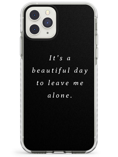 Leave me alone Impact Phone Case for iPhone 11 Pro Max