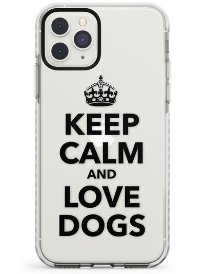 Keep Calm & Love Dogs Impact Phone Case for iPhone 11 Pro Max