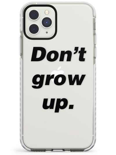 Don't Grow Up Impact Phone Case for iPhone 11 Pro Max